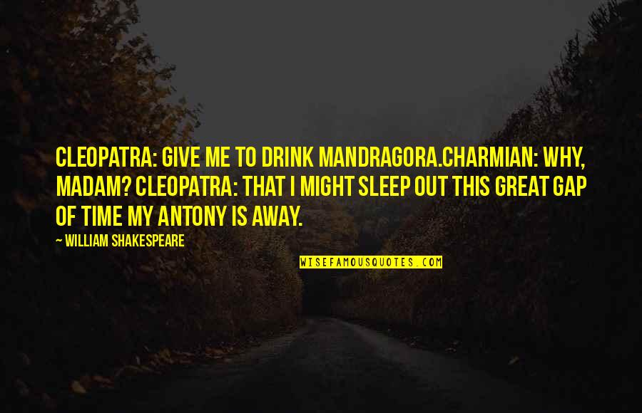 Time To Drink Quotes By William Shakespeare: Cleopatra: Give me to drink Mandragora.Charmian: Why, madam?