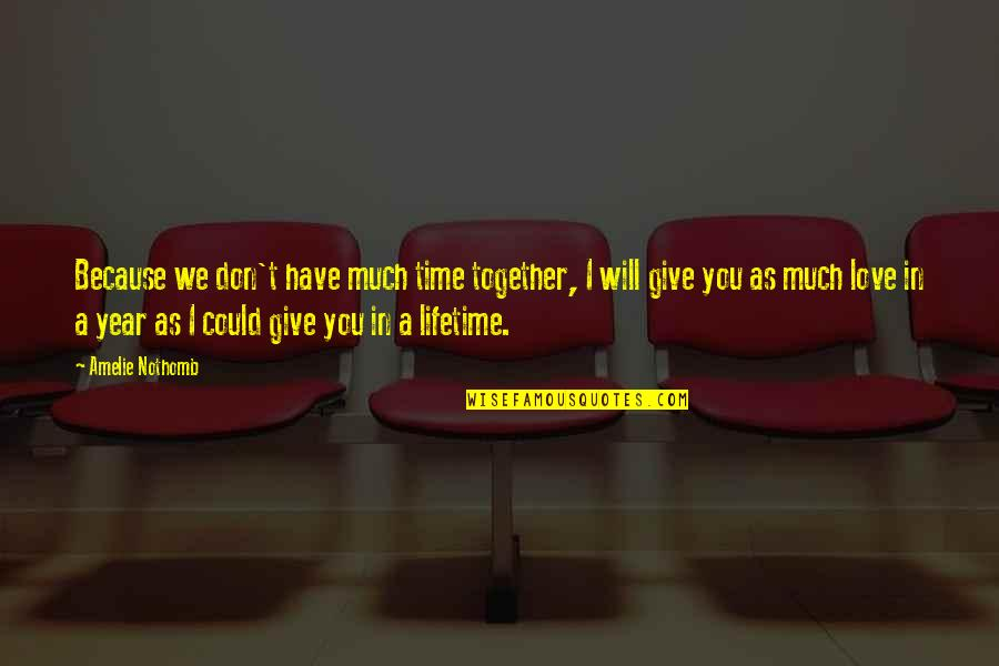 Time To Give Up Love Quotes By Amelie Nothomb: Because we don't have much time together, I