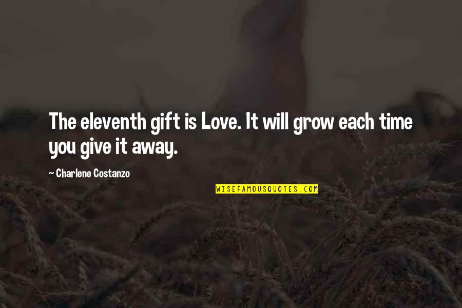 Time To Give Up Love Quotes By Charlene Costanzo: The eleventh gift is Love. It will grow