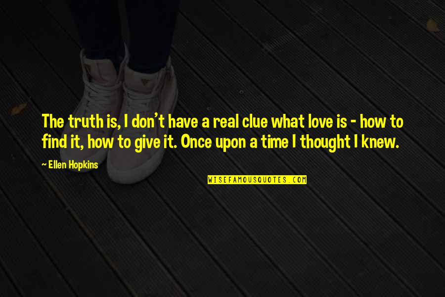 Time To Give Up Love Quotes By Ellen Hopkins: The truth is, I don't have a real