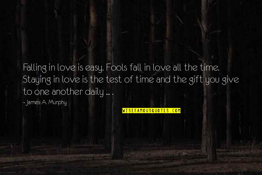 Time To Give Up Love Quotes By James A. Murphy: Falling in love is easy. Fools fall in