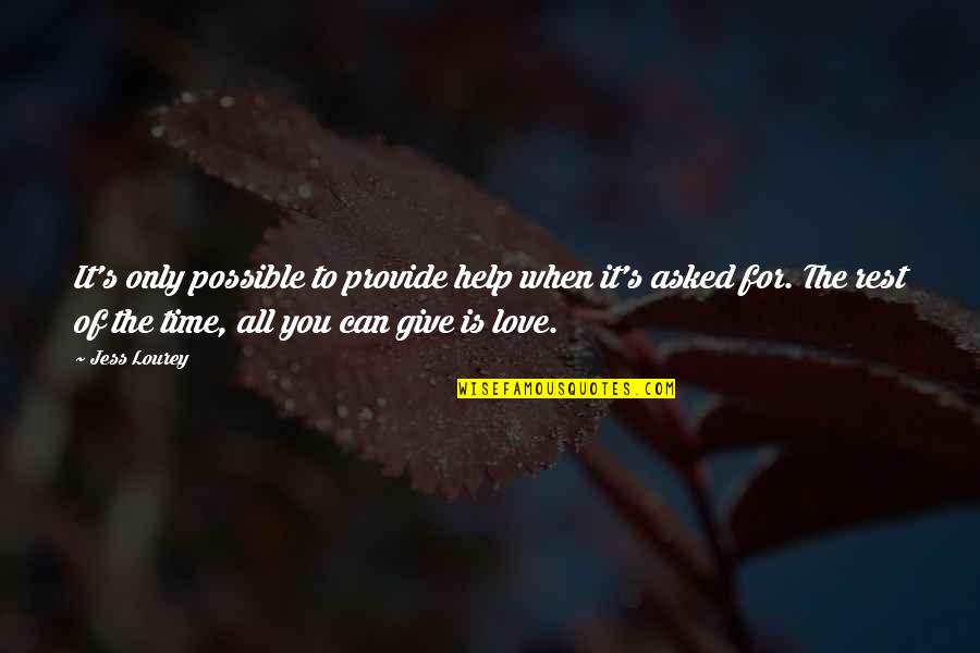 Time To Give Up Love Quotes By Jess Lourey: It's only possible to provide help when it's