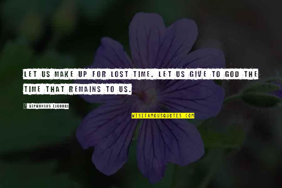 Time To Give Up Quotes By Alphonsus Liguori: Let us make up for lost time. Let