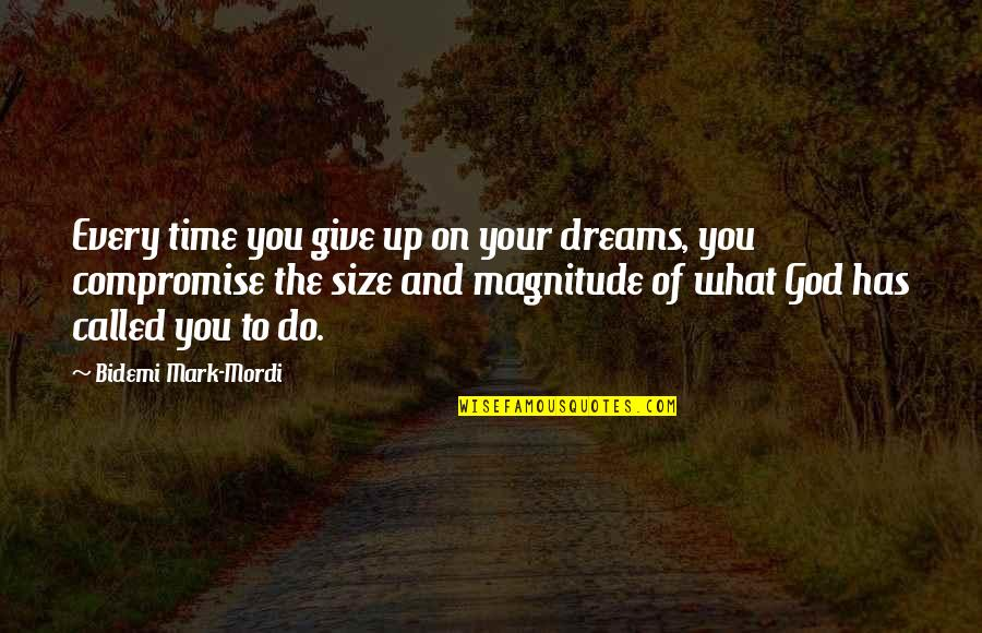 Time To Give Up Quotes By Bidemi Mark-Mordi: Every time you give up on your dreams,