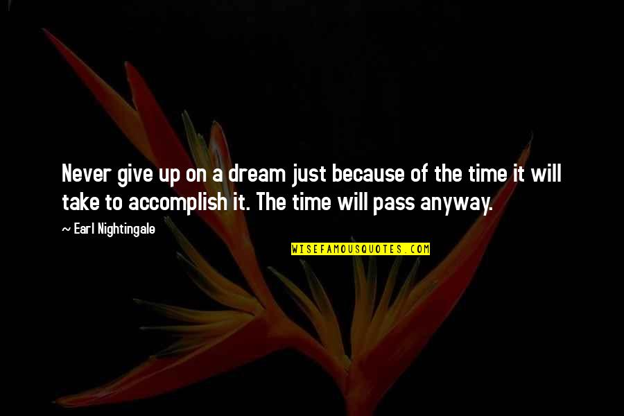 Time To Give Up Quotes By Earl Nightingale: Never give up on a dream just because