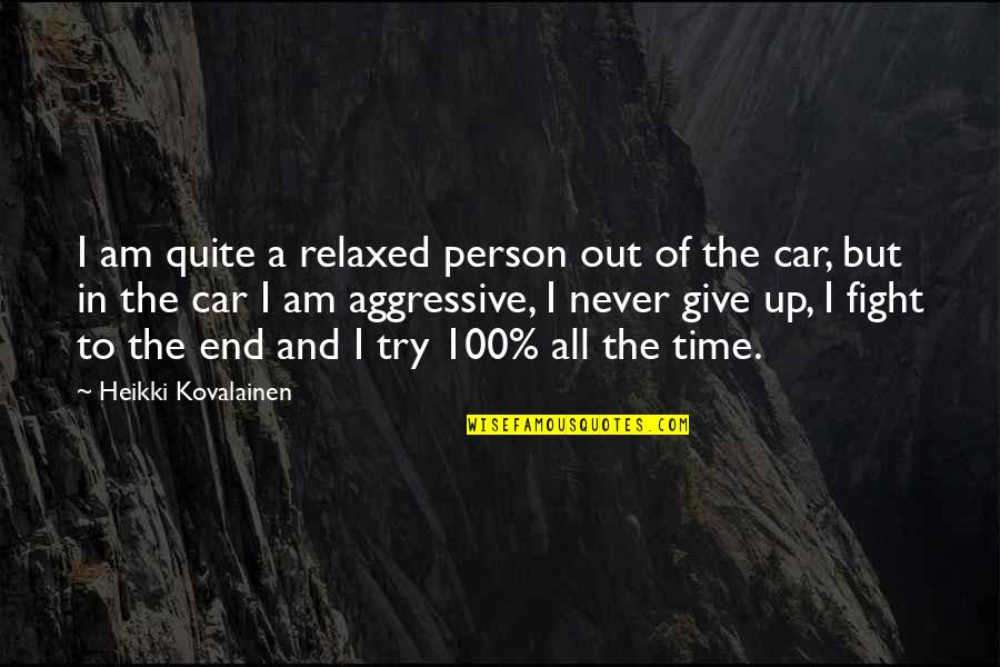 Time To Give Up Quotes By Heikki Kovalainen: I am quite a relaxed person out of