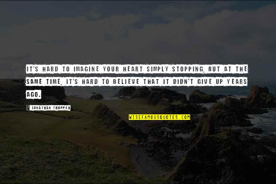 Time To Give Up Quotes By Jonathan Tropper: It's hard to imagine your heart simply stopping,