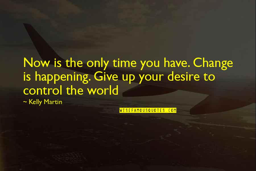 Time To Give Up Quotes By Kelly Martin: Now is the only time you have. Change