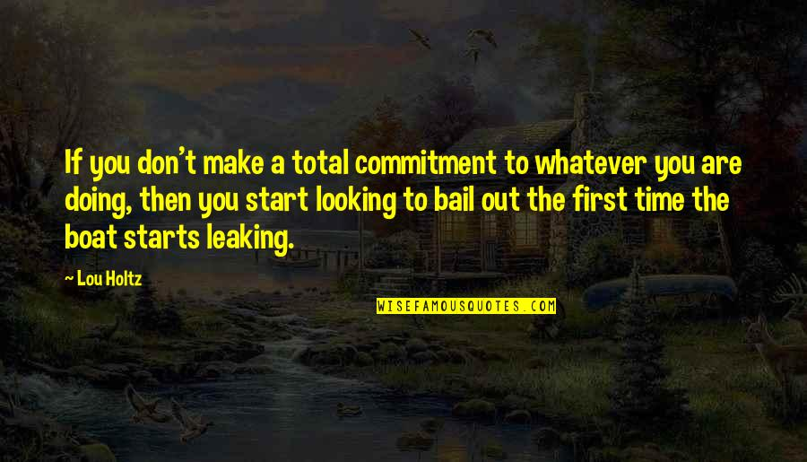 Time To Give Up Quotes By Lou Holtz: If you don't make a total commitment to