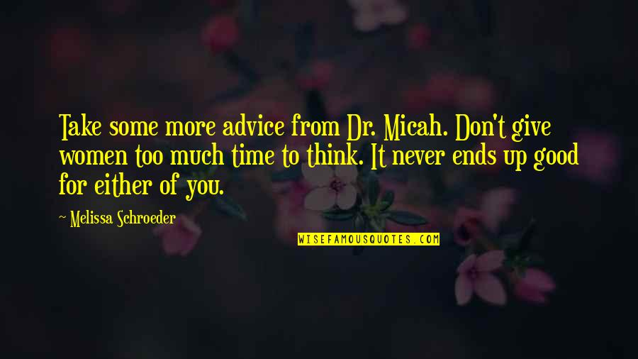 Time To Give Up Quotes By Melissa Schroeder: Take some more advice from Dr. Micah. Don't