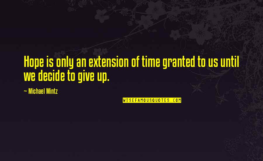 Time To Give Up Quotes By Michael Mintz: Hope is only an extension of time granted