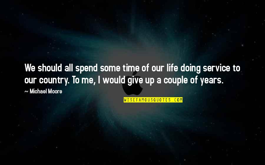 Time To Give Up Quotes By Michael Moore: We should all spend some time of our