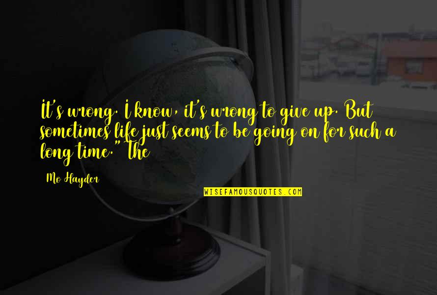 Time To Give Up Quotes By Mo Hayder: It's wrong. I know, it's wrong to give