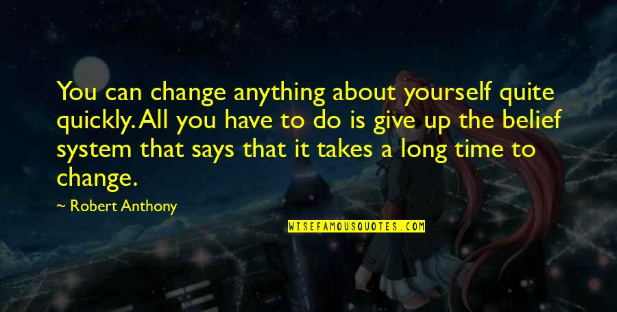 Time To Give Up Quotes By Robert Anthony: You can change anything about yourself quite quickly.