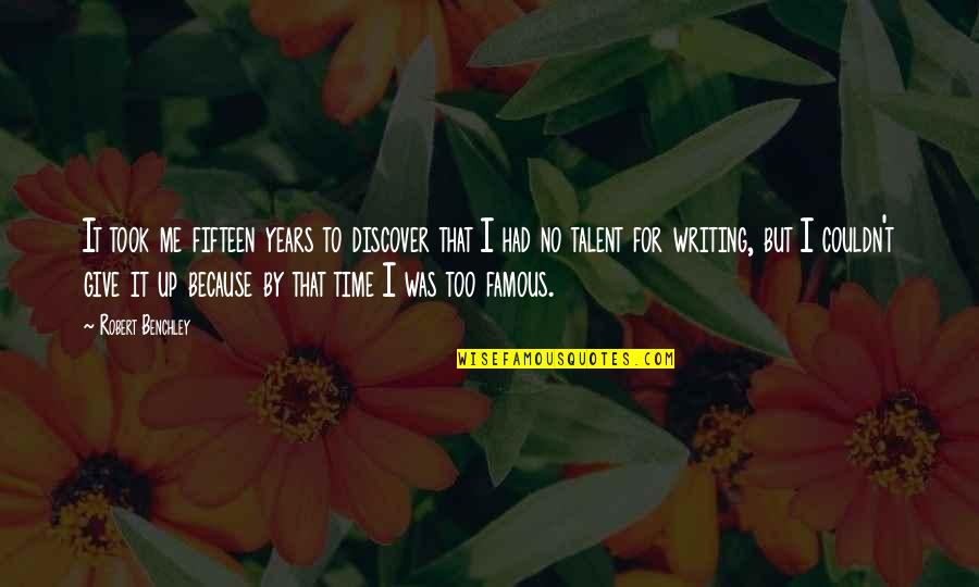 Time To Give Up Quotes By Robert Benchley: It took me fifteen years to discover that
