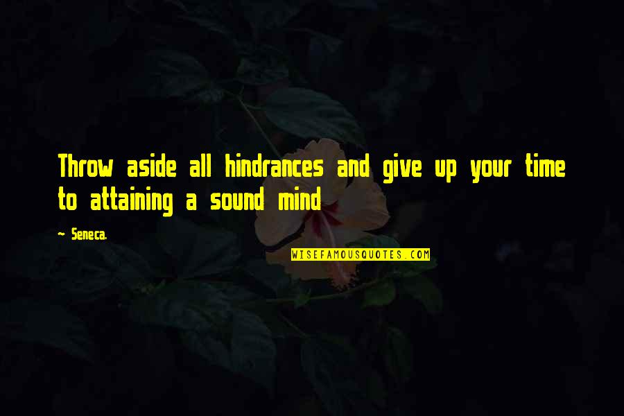 Time To Give Up Quotes By Seneca.: Throw aside all hindrances and give up your