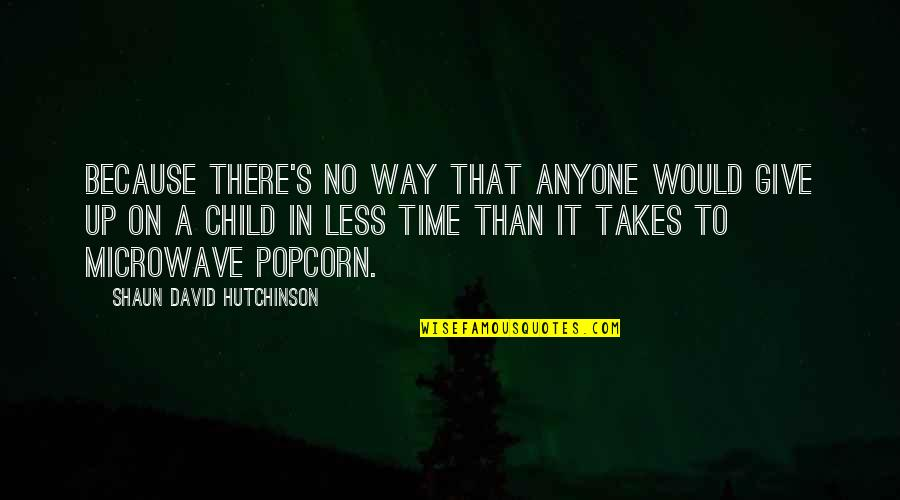 Time To Give Up Quotes By Shaun David Hutchinson: Because there's no way that anyone would give