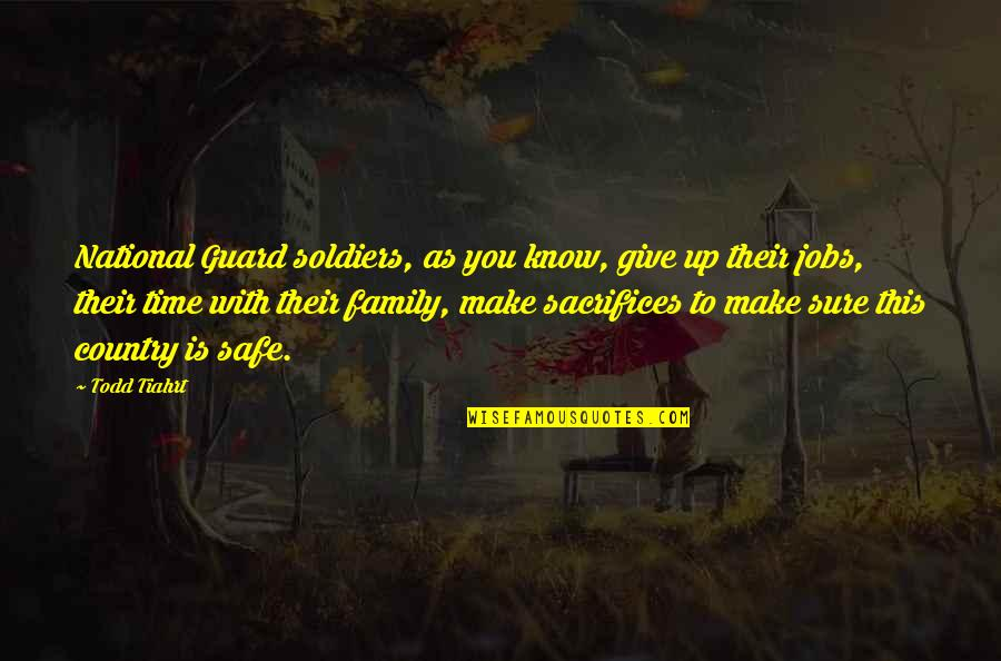 Time To Give Up Quotes By Todd Tiahrt: National Guard soldiers, as you know, give up
