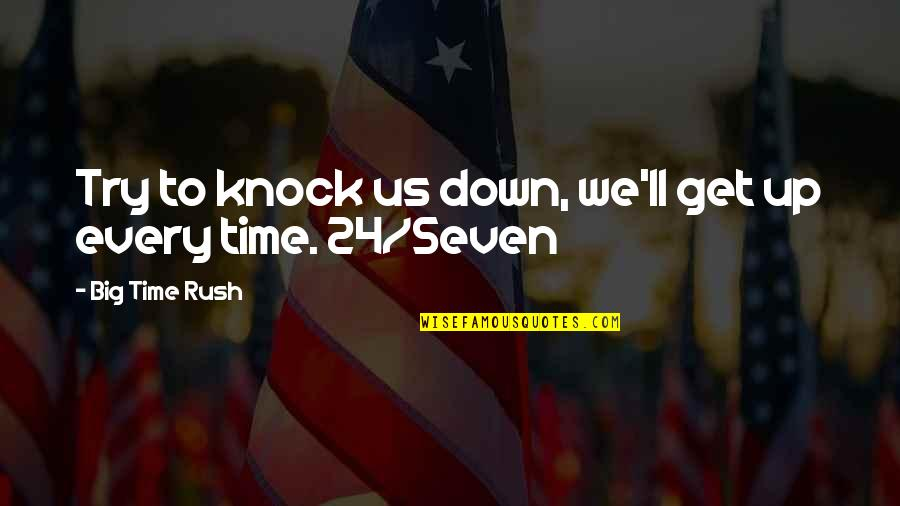 Time To Knock Off Quotes By Big Time Rush: Try to knock us down, we'll get up