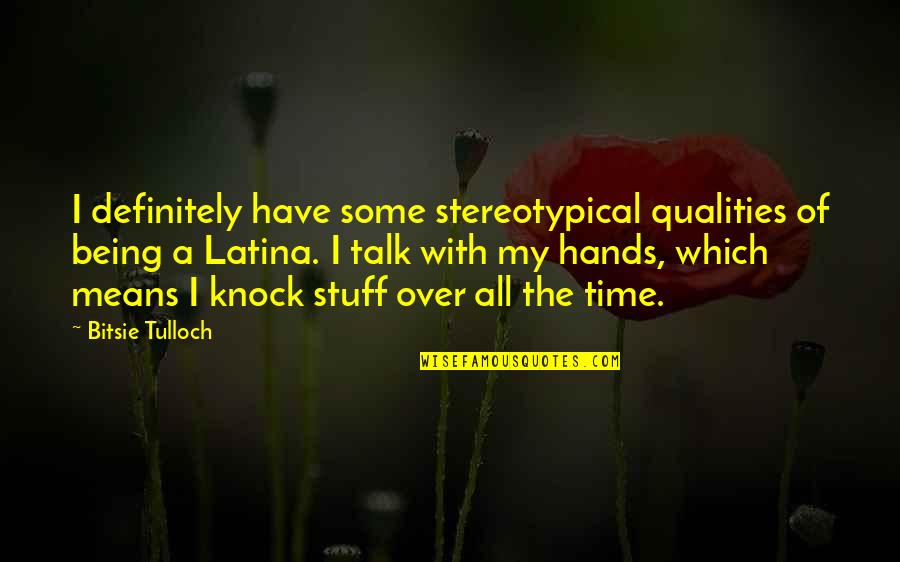 Time To Knock Off Quotes By Bitsie Tulloch: I definitely have some stereotypical qualities of being