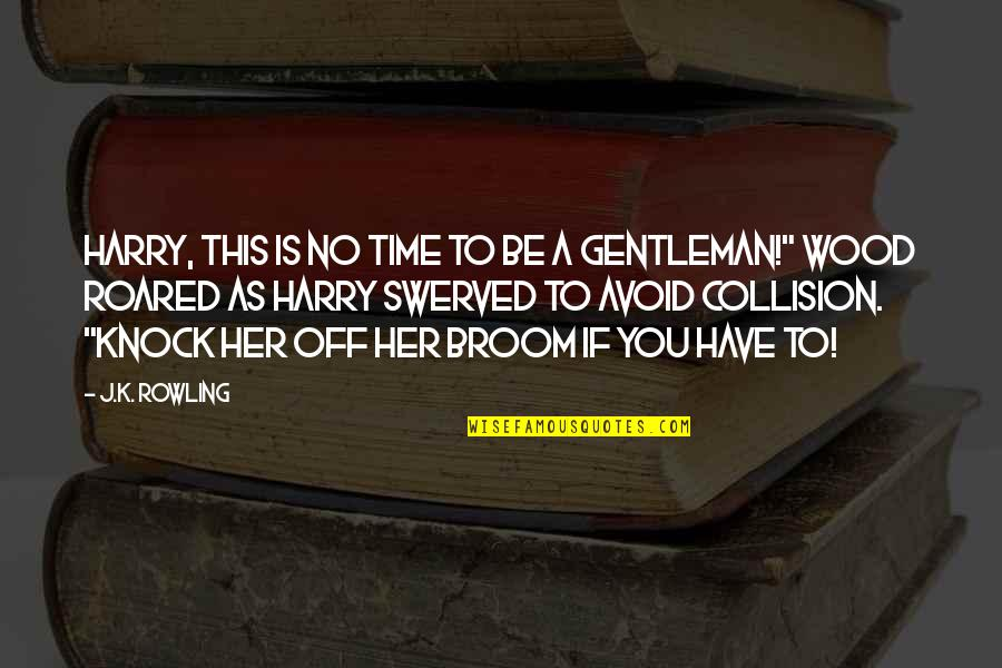 Time To Knock Off Quotes By J.K. Rowling: HARRY, THIS IS NO TIME TO BE A