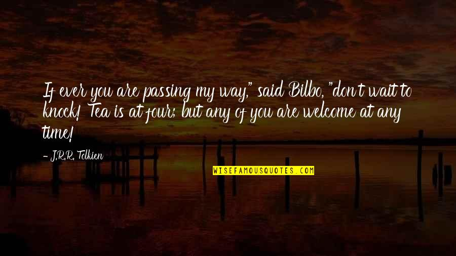"""Time To Knock Off Quotes By J.R.R. Tolkien: If ever you are passing my way,"""" said"""