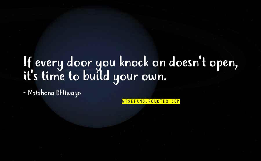 Time To Knock Off Quotes By Matshona Dhliwayo: If every door you knock on doesn't open,