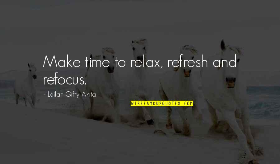 Time To Refocus Quotes By Lailah Gifty Akita: Make time to relax, refresh and refocus.