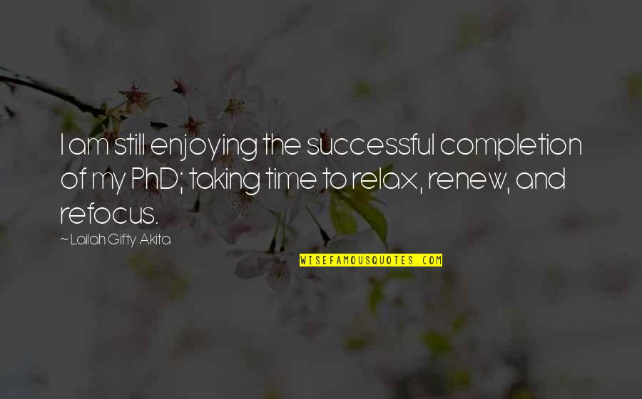 Time To Refocus Quotes By Lailah Gifty Akita: I am still enjoying the successful completion of