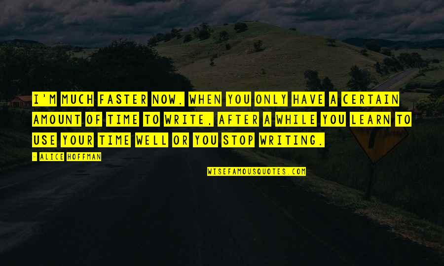 Time To Stop Quotes By Alice Hoffman: I'm much faster now. When you only have