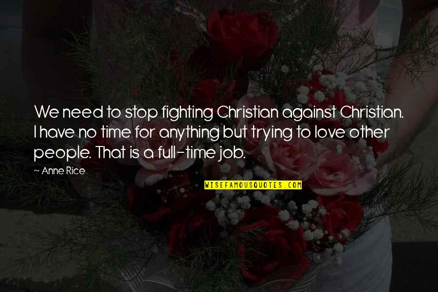 Time To Stop Quotes By Anne Rice: We need to stop fighting Christian against Christian.