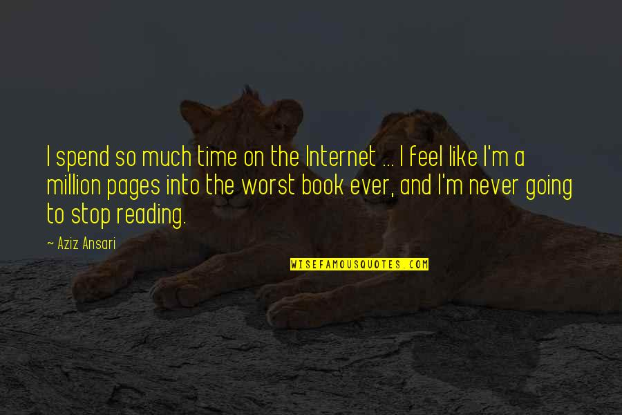 Time To Stop Quotes By Aziz Ansari: I spend so much time on the Internet