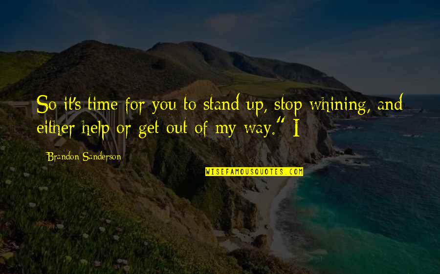 Time To Stop Quotes By Brandon Sanderson: So it's time for you to stand up,
