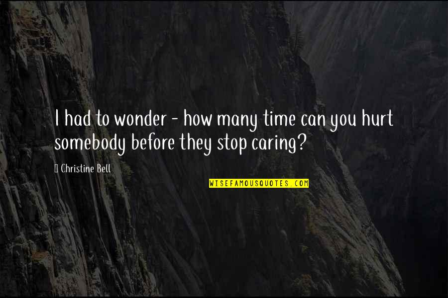 Time To Stop Quotes By Christine Bell: I had to wonder - how many time