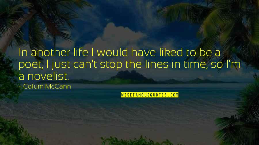 Time To Stop Quotes By Colum McCann: In another life I would have liked to
