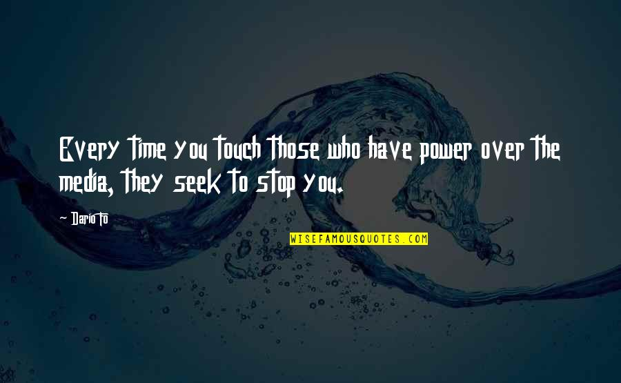Time To Stop Quotes By Dario Fo: Every time you touch those who have power