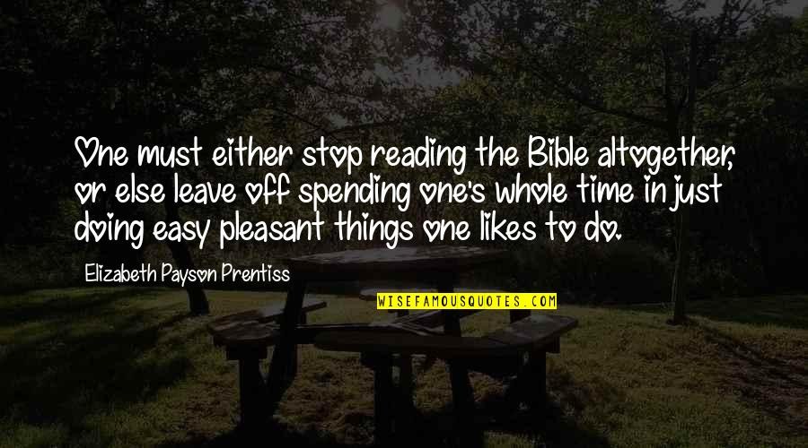 Time To Stop Quotes By Elizabeth Payson Prentiss: One must either stop reading the Bible altogether,