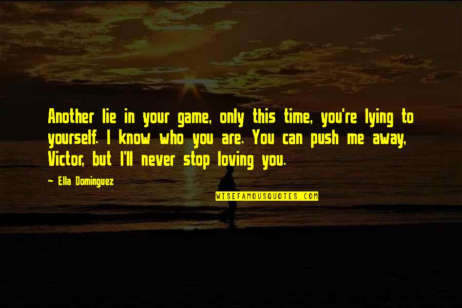 Time To Stop Quotes By Ella Dominguez: Another lie in your game, only this time,