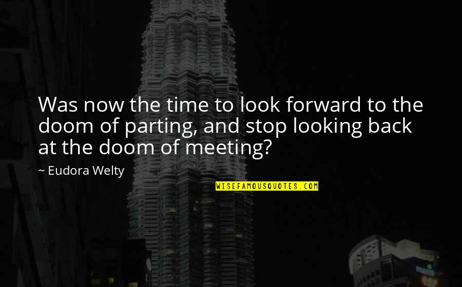Time To Stop Quotes By Eudora Welty: Was now the time to look forward to