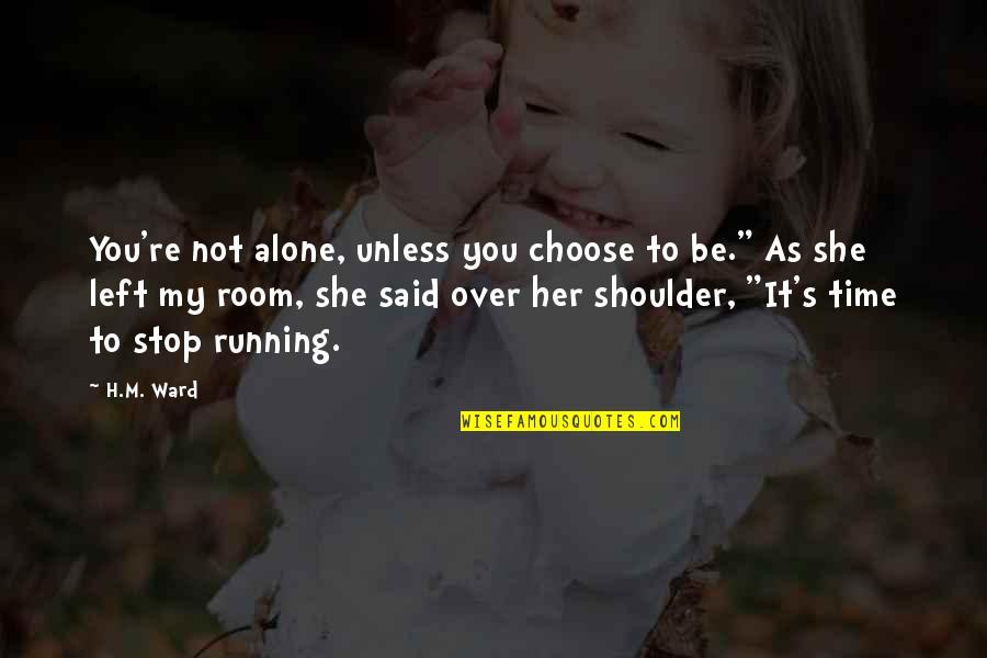 """Time To Stop Quotes By H.M. Ward: You're not alone, unless you choose to be."""""""