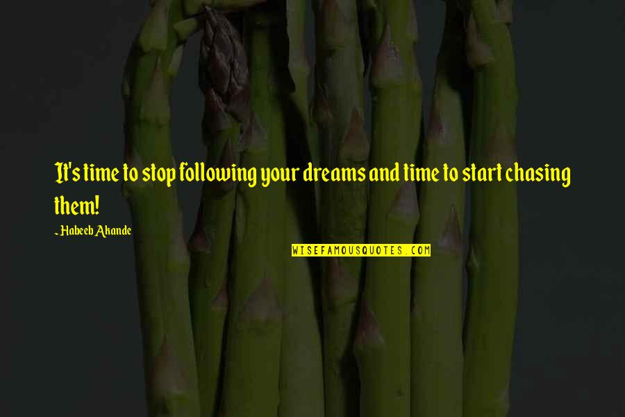 Time To Stop Quotes By Habeeb Akande: It's time to stop following your dreams and