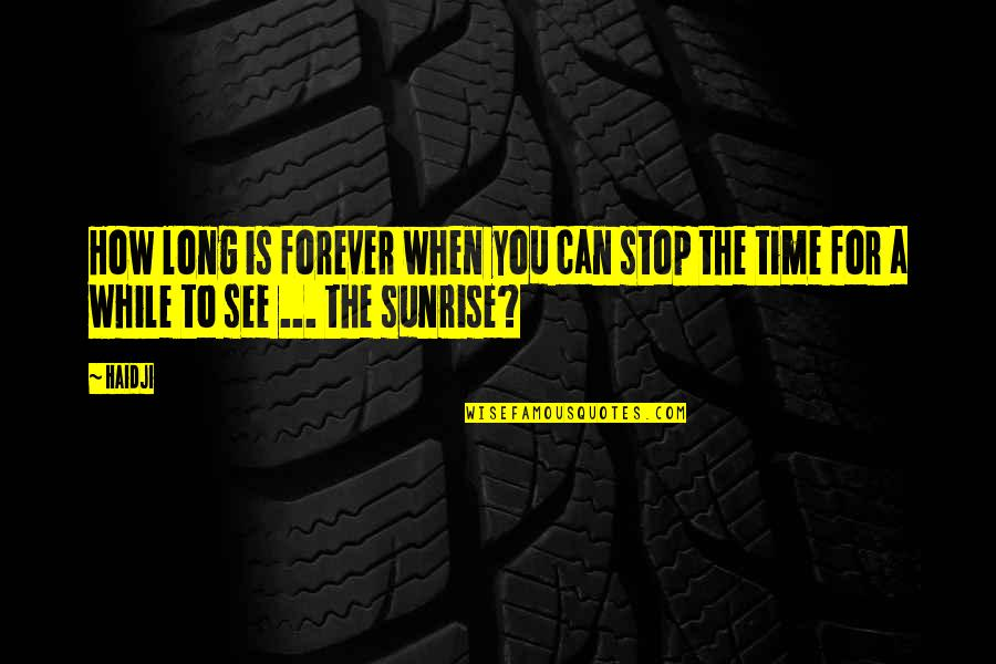 Time To Stop Quotes By Haidji: How long is forever when you can stop