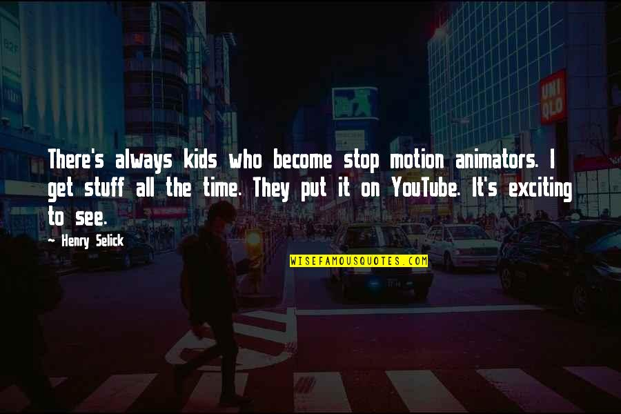 Time To Stop Quotes By Henry Selick: There's always kids who become stop motion animators.