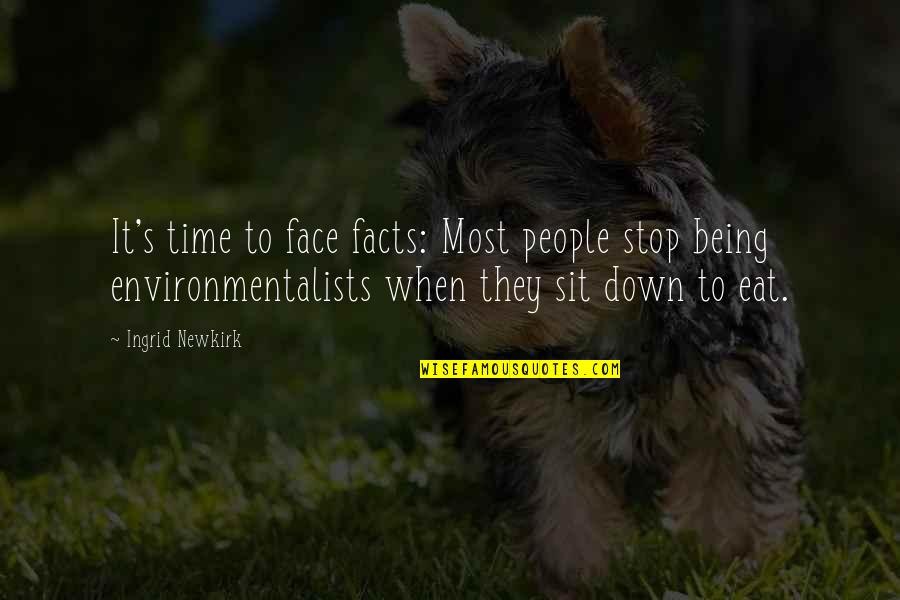 Time To Stop Quotes By Ingrid Newkirk: It's time to face facts: Most people stop