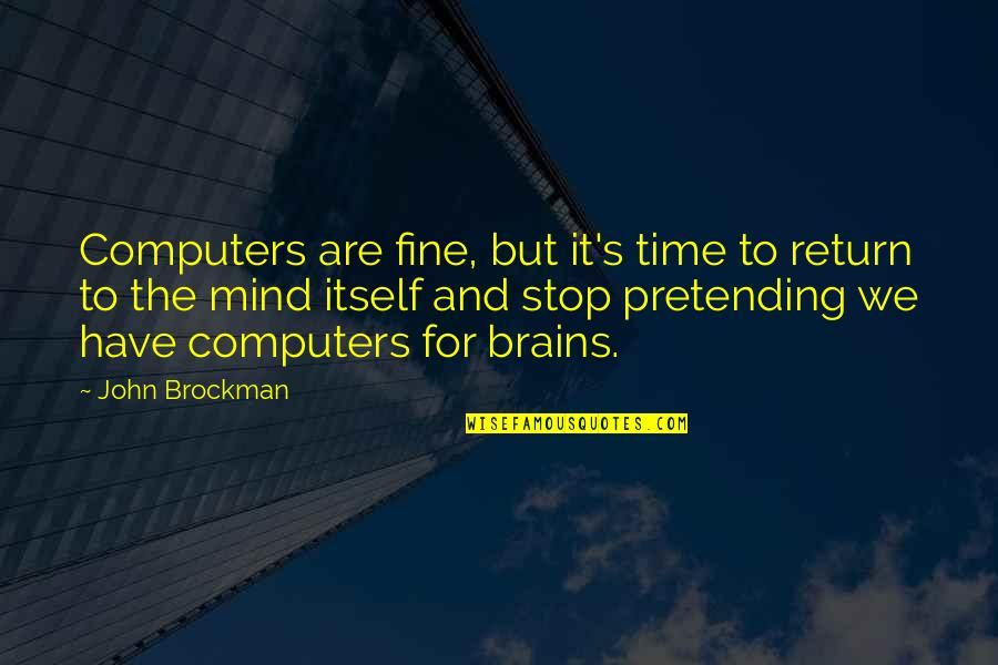 Time To Stop Quotes By John Brockman: Computers are fine, but it's time to return