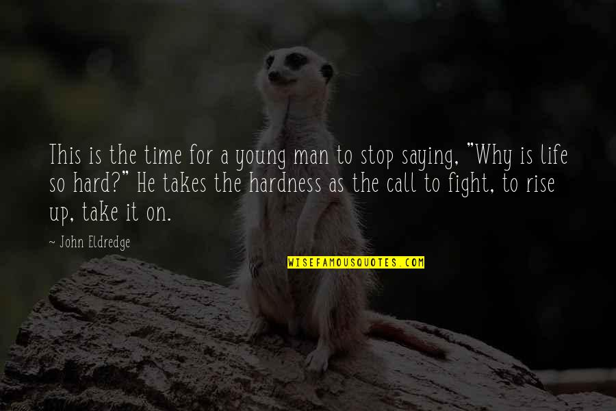 Time To Stop Quotes By John Eldredge: This is the time for a young man