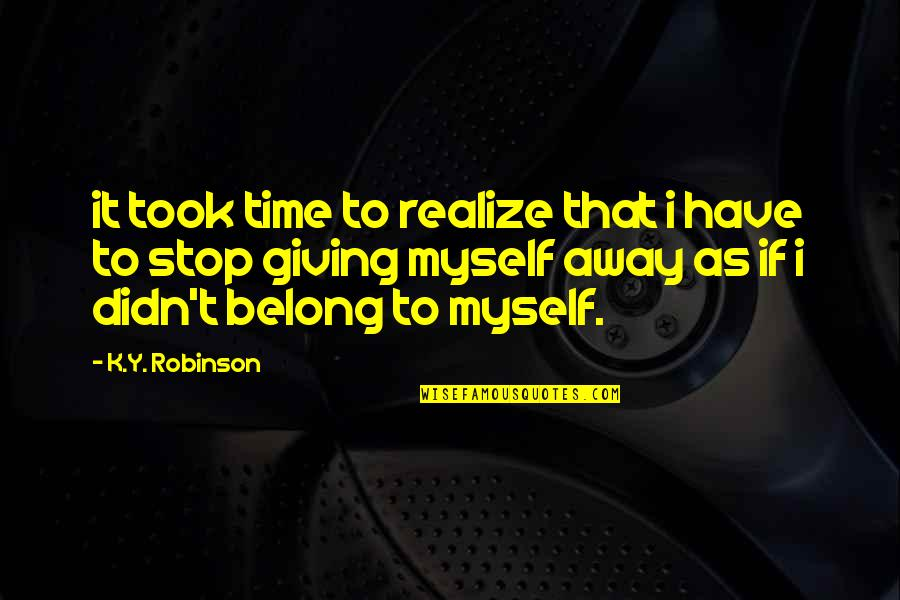 Time To Stop Quotes By K.Y. Robinson: it took time to realize that i have