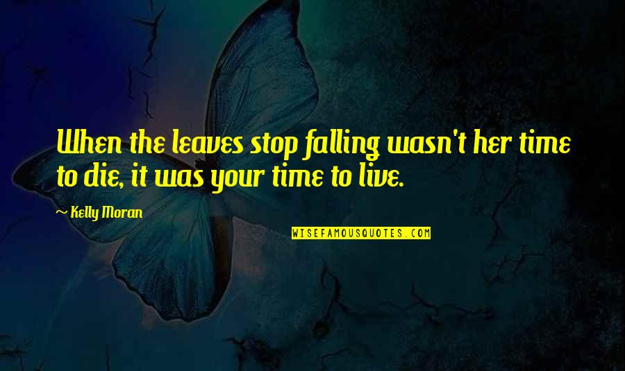 Time To Stop Quotes By Kelly Moran: When the leaves stop falling wasn't her time