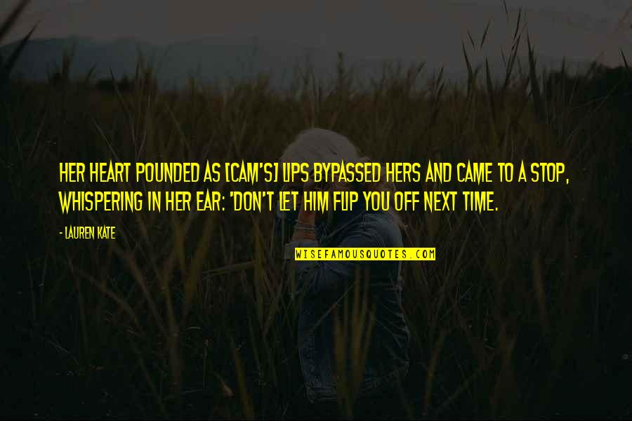 Time To Stop Quotes By Lauren Kate: Her heart pounded as [Cam's] lips bypassed hers