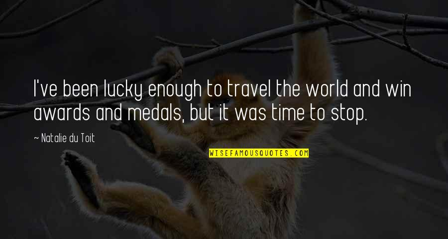 Time To Stop Quotes By Natalie Du Toit: I've been lucky enough to travel the world